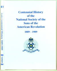 CENTENNIAL HISTORY OF THE NATIONAL SOCIETY OF THE SONS OF THE AMERICAN  REVOLUTION 1889-1989