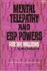 MENTAL TELEPATHY AND ESP POWERS FOR THE MILLIONS by  Max Holbourne - Paperback - Stated First Printing - 1967 - from Rivers Edge Used Books (SKU: 23560)