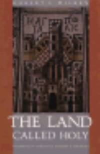 The Land Called Holy: Palestine in Christian History and Thought