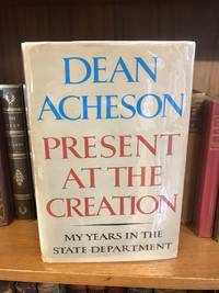 image of PRESENT AT THE CREATION: MY YEARS IN THE STATE DEPARTMENT [SIGNED]