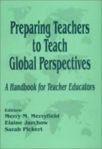 Preparing Teachers to Teach Global Perspectives: A Handbook for Teacher Educators