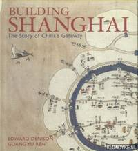 Building Shanghai. The Story of China`s Gateway