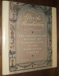 image of After the Revolution: the Smithsonian History of Everyday Life in the Eighteenth Century