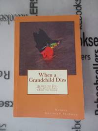When a Grandchild Dies: What to Do, What to Say, How to Cope