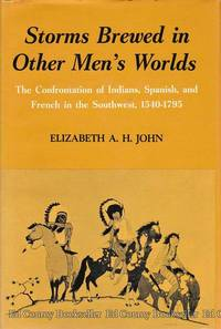 Storms Brewed in Other Men's Worlds The Confrontation of Indians, Spanish, and French in the...