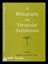 A bibliography on vernacular architecture / edited by Robert de Zouche Hall [for the Vernacular...