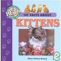 101 Facts About Kittens 101 Facts About Pets