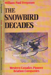 The Snowbird Decades: Western Canada's Pioneer Aviation Companies