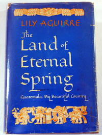 The Land of Eternal Spring. Guatemala, My Beautiful Country