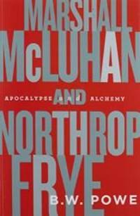 Marshall McLuhan and Northrop Frye: Apocalypse and Alchemy
