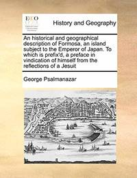 An Historical and Geographical Description of Formosa, an Island Subject to the Emperor of Japan....