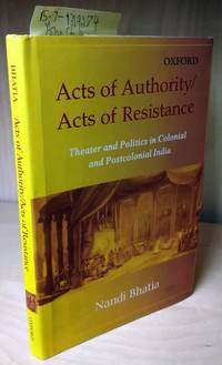 Acts of Authority/ Acts of Resistance: Theater and Politics in Colonial and Postcolonial India