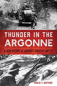 Thunder in the Argonne: A New History of America\'s Greatest Battle