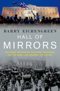 image of Hall of Mirrors : The Great Depression, the Great Recession, and the Uses-And Misuses-of History