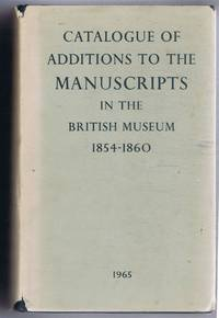 image of Catalogue of Additions to the Manuscripts in the British Museum in the Years MDCCCLIV - (1854 - 1860). Additional MSS. 19,720 - 24,026