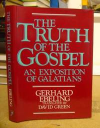 The Truth of The Gospel - An Exposition Of Galatians