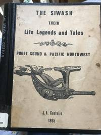 THE SIWASH their Life Legends and Tales Puget Sound and Pacific Northwest