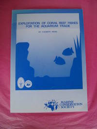 THE EXPLOITATION OF CORAL REEF FISHES FOR THE AQUARIUM TRADE