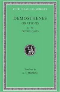 Demosthenes: Orations 27-40. (Loeb Classical Library No. 318) (Volume IV)