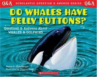 Do Whales Have Belly Buttons?: Questions and Answers about Whales and Dolphins (Scholastic...
