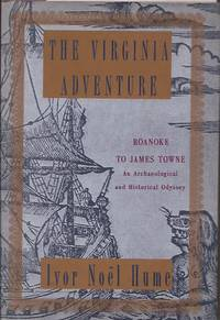 Virginia Adventure, The: Roanoke to James Towne: An Archaeological and Historical Odyssey