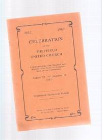 Celebration of the Sheffield United Church:  Commemorating One Hundred and Seventy-Five Years of Religious Work in the Community:  Illustrated Historical Sketcch, 1812 - 1987 ( 175 )( Beverly Township / Flamborough related)