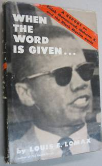 When the Word is Given; A Report on Elijah Muhammad, Malcolm X, and the Black Muslim World