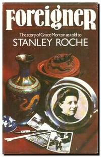 Foreigner The Story of Grace Morton As Told to Stanley Roche