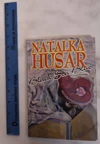 Natalka Husar: Black Sea Blue