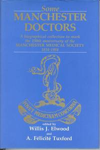 Some Manchester Doctors - A Biographical Collection  to mark the 150th  Anniversary of the  Manchester Medical Society  1834-1984.