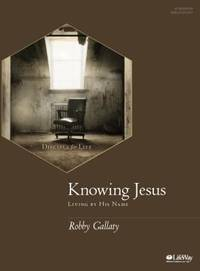 Knowing Jesus - Bible Study Book: Living by His Name by  Robby Gallaty - Paperback - 2016 - from ThriftBooks (SKU: G1430063947I3N00)