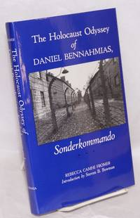 The Holocaust Odyssey of Daniel Bennahmias, Sonderkommando. With an Introduction by Steven B. Bowman