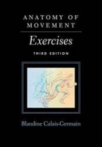 Anatomy of Movement: Exercises 3rd Edition