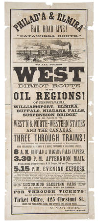 "Philad'a & Elmira Rail Road Line! ""Catawissa Route."" To All Points West. Direct Route to the Oil Regions! of Pennsylvania ... and all Places in the West'n & North-Western States ... N. Van Horn, Ticket Agent"
