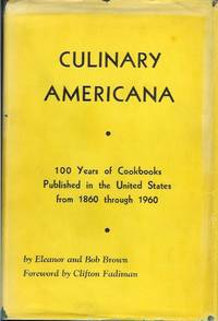 CULINARY AMERICANA: Cookbooks Published in the Cities and Towns of the United States of America during the Years from 1860 through 1960. by  Eleanor and Bob. Foreword by Clifton Fadiman Brown - First edition - (1961) - from Chanticleer Books and Biblio.com