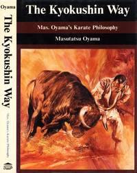 The Kyokushin Way: Mas. Oyama's Karate Philosophy (1st printing)