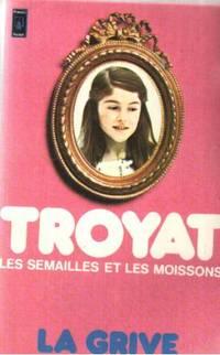 Les Semailles Et Les Moissons Tome 3: La Grive by Henri Troyat - 1976 - from philippe arnaiz and Biblio.com