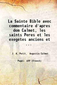 La Sainte Bible avec commentaire d'apres dom Calmet, les saints Peres et les exegetes anciens et...