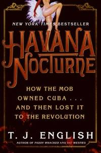 image of Havana Nocturne : How the Mob Owned Cuba... and Then Lost It to the Revolution