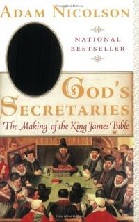 God's Secretaries: The Making of the King James Bible by Nicolson, Adam