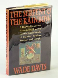 The Serpent And The Rainbow: A Harvard Scientist's Astonishing Journey into the Secret Society of Haitian Voodoo Zombis and Magic