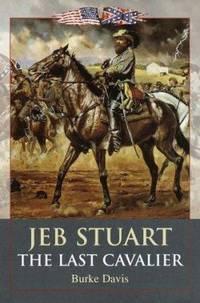 Jeb Stuart: The Last Cavalier