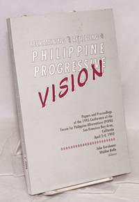 image of Reexamining and renewing the Philippine progressive vision; papers and proceedings of the 1993 conference of the Forum for Philippine alternatives (FOPA), San Francisco Bay Area, California April 2-4, 1993