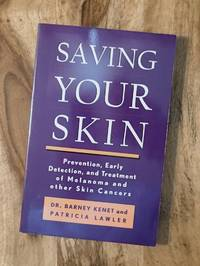SAVING YOUR SKIN: Prevention, Early Detection and Treatment of Melanoma and Other Skin Cancers (2nd Edition)