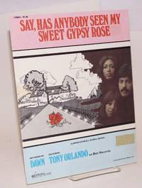 Say, Has Anybody Seen My Sweet Gypsy Rose [sheet music]