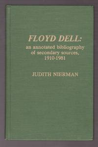 Floyd Dell: Annotated Bibliography of Secondary Sources, 1910-1981 (Scarecrow Author Bibliographies)