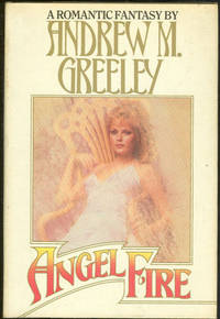 ANGEL FIRE A Romantic Fantasy, Greeley, Andrew M.