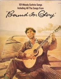 "BOUND FOR GLORY:; 101 Woody Guthrie Songs, Including All the Songs from ""Bound for Glory."""