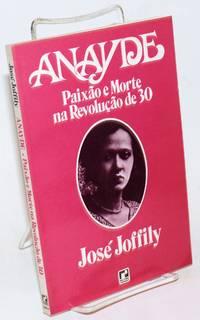 Anayde: Paixao e Morte na Revolucao de 30 by  Jose Joffily - Paperback - 1983 - from Bolerium Books Inc., ABAA/ILAB (SKU: 229653)
