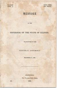 Message of the Governor of the State of Illinois, Transmitted to the General Assembly December 11, 1839